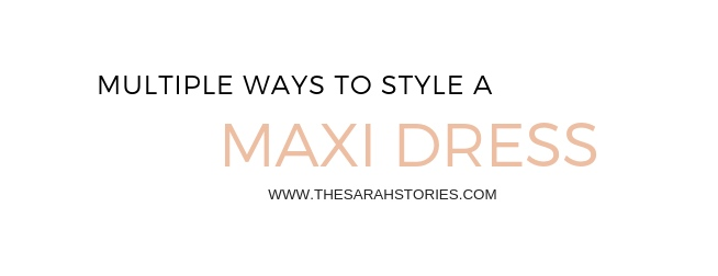 multiple ways to style a maxi dress